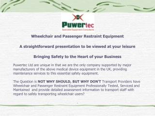 Wheelchair and Passenger Restraint Equipment A straightforward presentation to be viewed at your leisure Bringing Safet