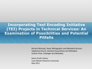 Incorporating Text Encoding Initiative ( TEI ) Projects in Technical Services: An Examination of Possibilities and Pote