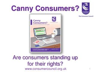 Canny Consumers? Are consumers standing up  for their rights?