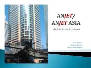 AN JET / AN JET ASIA  A private jet charter company www.anjet.net charter@anjet.net charter-asia@anjet.net