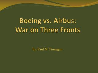 Boeing vs. Airbus:  War on Three Fronts