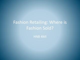 Fashion Retailing: Where is Fashion Sold?