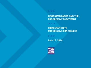 > > >      Organized Labor and the  Progressive Movement        > > >      Presentation to  Progressive Era Project > >