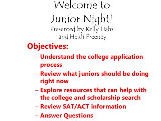 Welcome to  Junior Night! Presented by Kelly Hahs  and Heidi Freeney