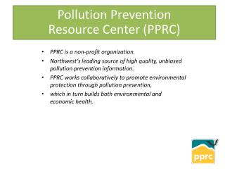 PPRC is a non-profit organization.  Northwest's leading source of high quality, unbiased pollution prevention informati