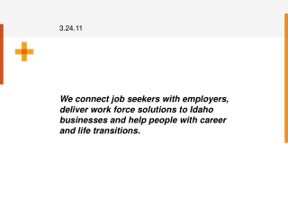 We connect job seekers with employers, deliver work force solutions to Idaho businesses and help people with career and