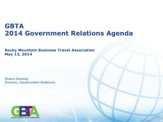 GBTA  2014 Government Relations Agenda Rocky Mountain Business  Travel Association  May  13,  2014 Shane Downey Directo