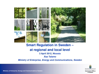 Smart Regulation in Sweden –  at regional and local level 3 April 2012, Nicosia Åsa Talamo Ministry of Enterprise, Ener
