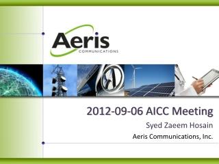 2012-09-06 AICC Meeting Syed Zaeem Hosain Aeris Communications, Inc.