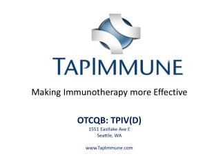 Making Immunotherapy more Effective OTCQB: TPIV(D) 1551  Eastlake Ave E Seattle , WA www.TapImmune.com