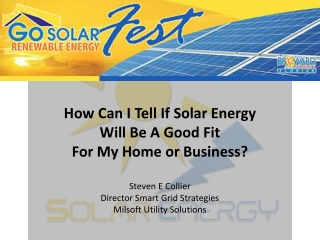 How Can I Tell If Solar Energy  Will Be A Good Fit  For My Home or Business? Steven E Collier Director Smart Grid Strat