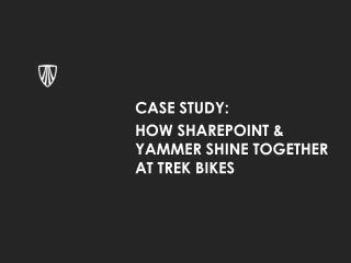 Case Study:  How  sharepoint  & yammer shine together at Trek Bikes