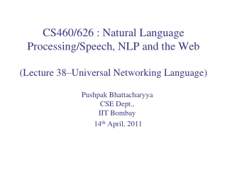 CS460/626 : Natural Language  Processing/Speech, NLP and the Web ( Lecture  38–Universal  Networking Language)