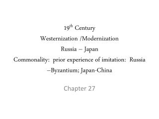 19 th  Century  Westernization /Modernization Russia – Japan Commonality:  prior experience of imitation:  Russia –Byza