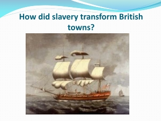 How did slavery transform British towns?
