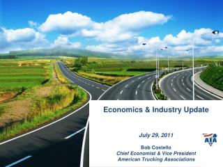 Economics & Industry Update July 29, 2011 Bob Costello Chief Economist & Vice President American Trucking Associations
