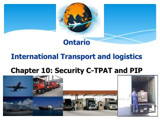 Ontario International Transport and logistics Chapter 10: Security C-TPAT and PIP