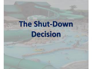 The Shut-Down Decision