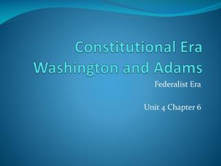 Constitutional Era Washington and Adams