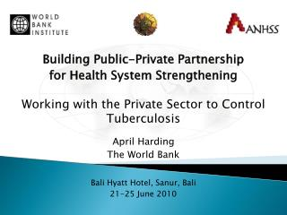 Building Public-Private Partnership  for Health System Strengthening Working with the Private Sector to Control Tubercu