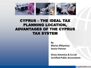 CYPRUS � THE  IDEAL TAX PLANNING  LOCATION, ADVANTAGES OF THE CYPRUS TAX SYSTEM