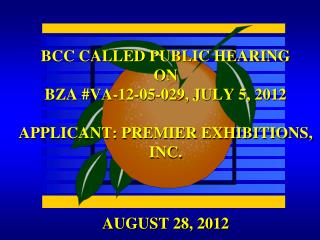 BCC CALLED PUBLIC HEARING ON BZA #VA-12-05-029, JULY 5, 2012 APPLICANT: PREMIER EXHIBITIONS, INC.