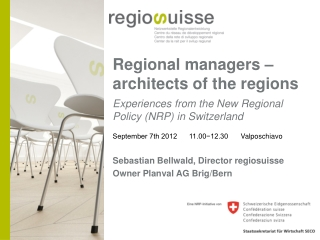 Regional m anagers  –  a rchitects  of the  regions  Experiences  from the New Regional Policy (NRP)  in Switzerland