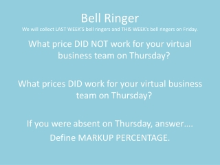 Bell Ringer We will collect LAST WEEK�S bell ringers and THIS WEEK�s bell ringers on Friday.