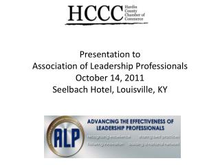 Presentation to Association of Leadership Professionals October 14, 2011 Seelbach Hotel, Louisville, KY