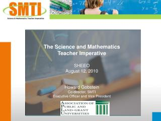 The  Science and Mathematics  Teacher  Imperative  SHEEO August 12, 2010 Howard Gobstein Co-director, SMTI Executive Of