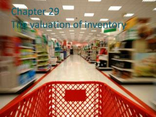 Chapter 29 The valuation of inventory