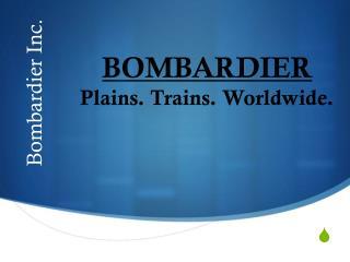 BOMBARDIER Plains. Trains. Worldwide.