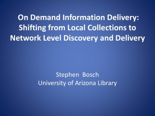 On Demand Information Delivery: Shifting  from Local Collections to Network  Level Discovery  and Delivery