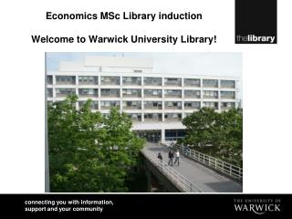 Economics MSc Library induction Welcome to Warwick University Library!