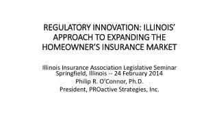 REGULATORY INNOVATION: ILLINOIS� APPROACH TO EXPANDING THE HOMEOWNER�S INSURANCE MARKET
