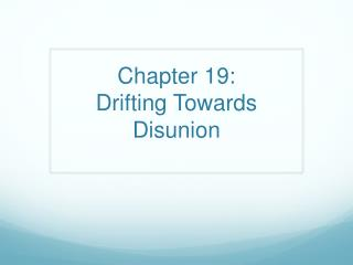 Chapter 19: Drifting Towards Disunion