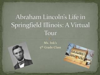 Abraham Lincoln's Life in Springfield Illinois: A Virtual Tour