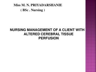 Miss M. N. PRIYADARSHANIE                   (  BSc  . Nursing ) NURSING MANAGEMENT OF A CLIENT WITH  ALTERED CEREBRAL T