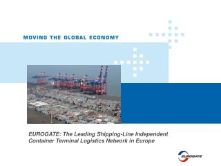 EUROGATE: The Leading Shipping-Line Independent Container Terminal Logistics Network in Europe