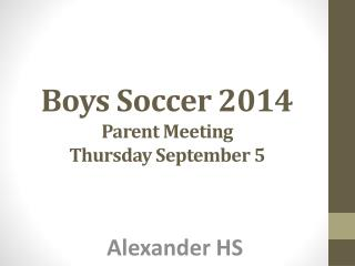 Boys Soccer 2014 Parent Meeting Thursday September 5
