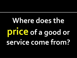 Where does the  price  of a good or service come from?