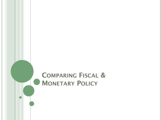Comparing Fiscal &  Monetary Policy