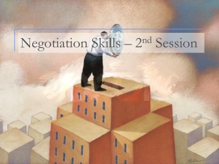 Negotiation Skills – 2 nd  Session