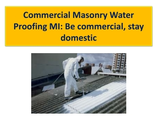 Commercial Masonry Water Proofing MI: Be commercial, stay do