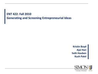 ENT 422: Fall 2010 Generating and Screening Entrepreneurial Ideas