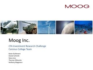 Moog Inc. CFA Investment Research Challenge Canisius College Team Kevin Kuhlmann Daniel Schmitt Steve Jerz Thomas DiNun