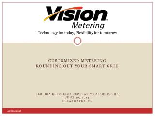 Customized metering Rounding out your Smart Grid Florida Electric Cooperative Association June 10, 2014 Clearwater, fl