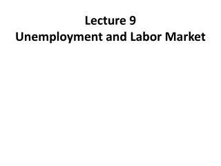 Lecture 9 Unemployment and Labor Market