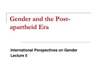 Gender and the Post-apartheid Era