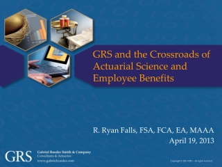 GRS and the Crossroads  of Actuarial  Science and Employee  Benefits